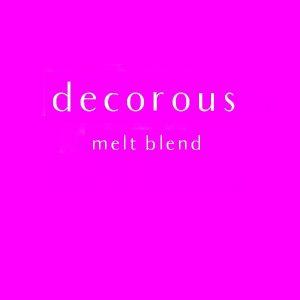 decorous melt blend